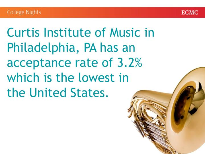 Curtis Institute of Music in Philadelphia, PA has an acceptance rate of 3.2%