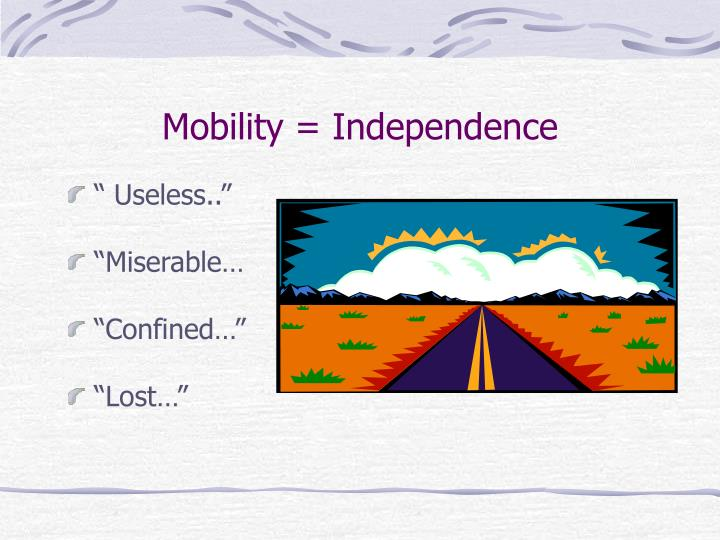 Mobility = Independence