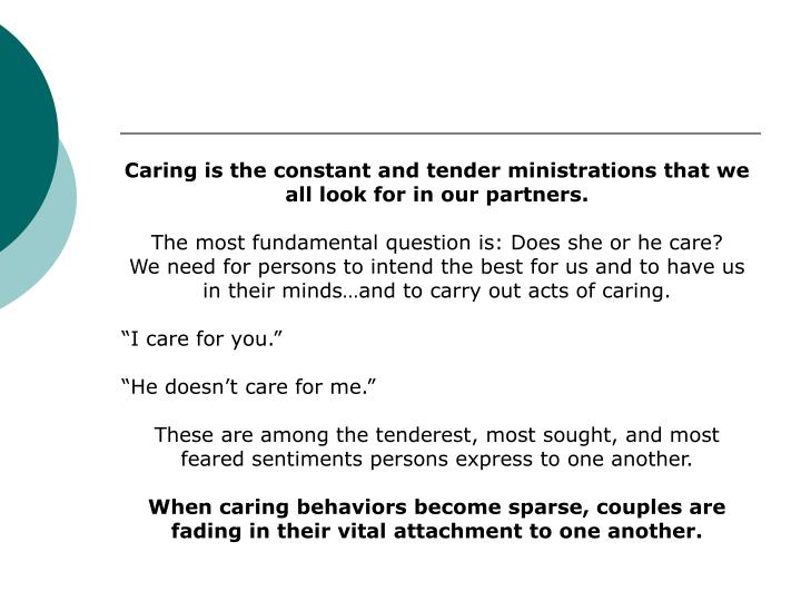 Caring is the constant and tender ministrations that we all look for in our partners.