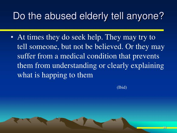Do the abused elderly tell anyone?