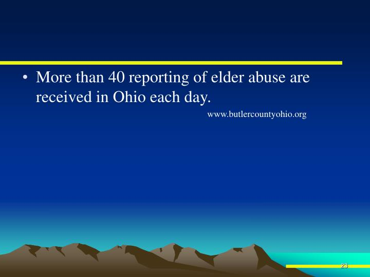 More than 40 reporting of elder abuse are received in Ohio each day.