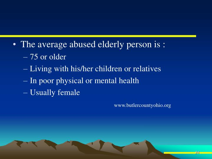The average abused elderly person is :