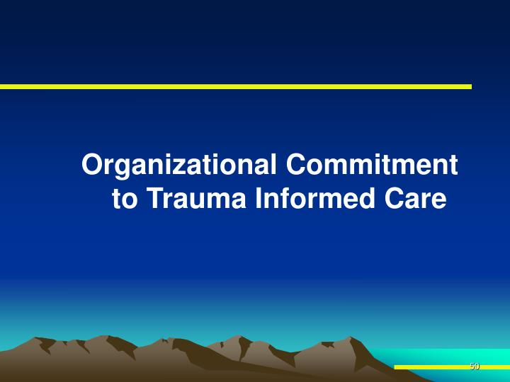 Organizational Commitment to Trauma Informed Care