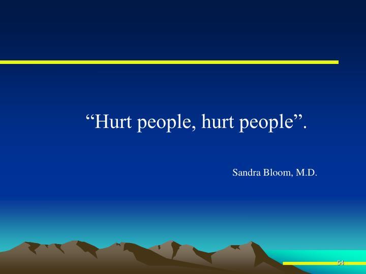 """""""Hurt people, hurt people""""."""