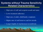 systems without trauma sensitivity related characteristics