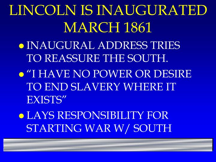 LINCOLN IS INAUGURATED MARCH 1861