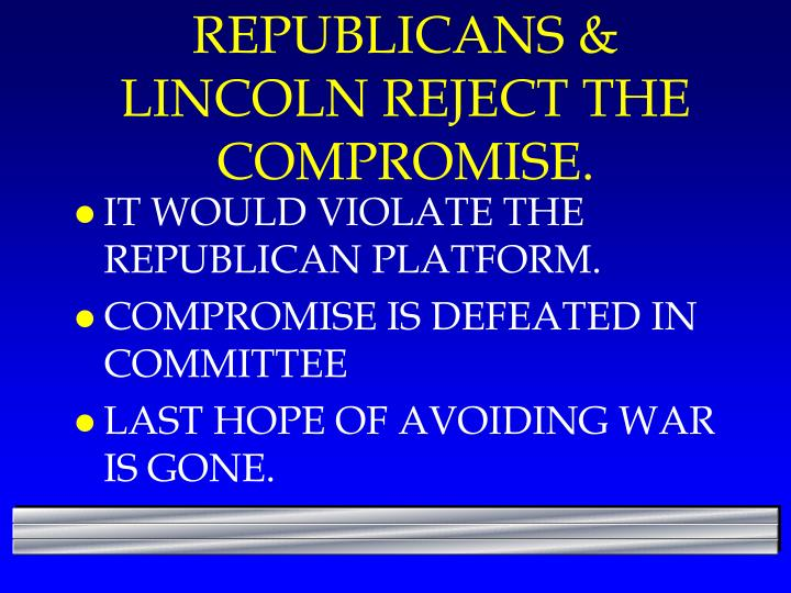 REPUBLICANS & LINCOLN REJECT THE COMPROMISE.