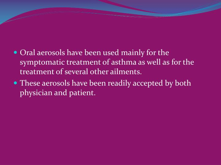 Oral aerosols have been used mainly for the symptomatic treatment of asthma as well as for the treatment of several other ailments.