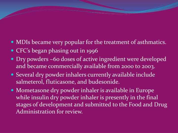 MDIs became very popular for the treatment of asthmatics.
