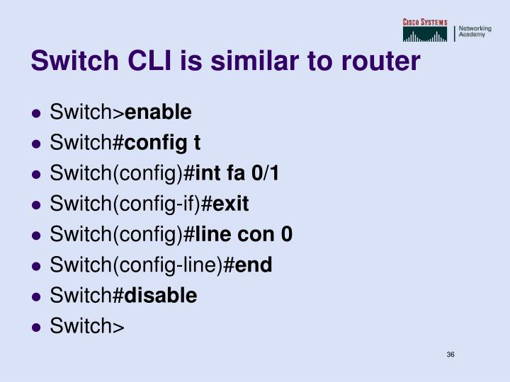 Switch CLI is similar to router