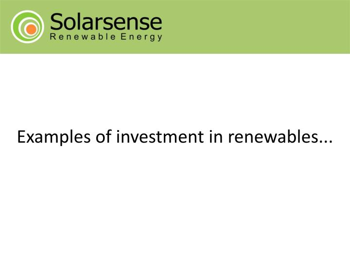Examples of investment in renewables...