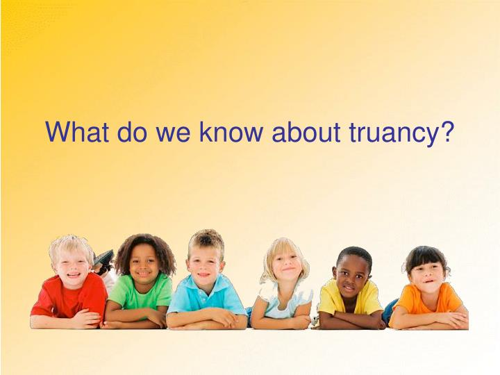 What do we know about truancy?