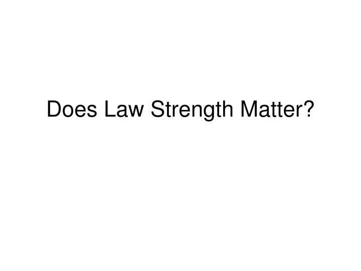 Does Law Strength Matter?