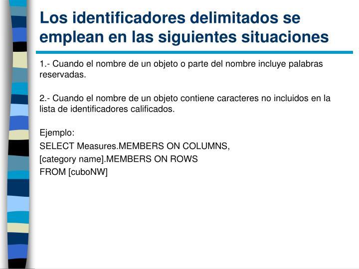 Los identificadores delimitados se emplean en las siguientes situaciones