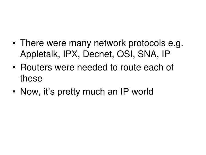There were many network protocols e.g. Appletalk, IPX, Decnet, OSI, SNA, IP