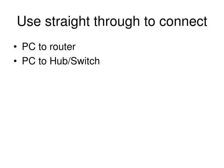 Use straight through to connect