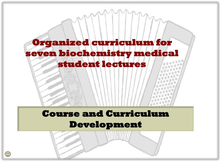 Organized curriculum for seven biochemistry medical student lectures