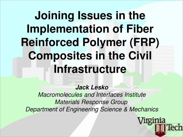 Joining Issues in the Implementation of Fiber Reinforced Polymer (FRP) Composites in the Civil Infra...