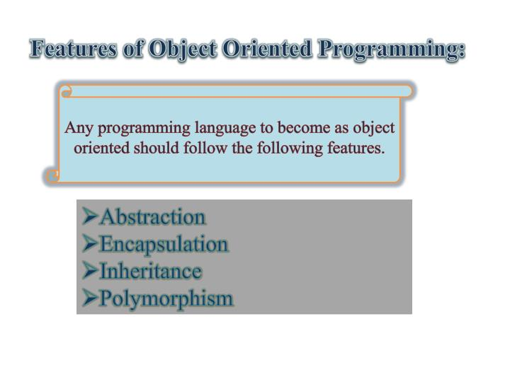 Features of Object Oriented Programming: