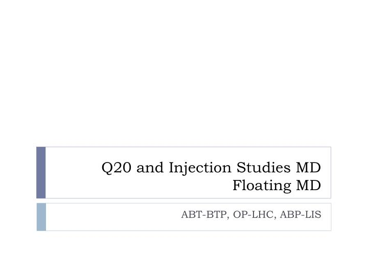 q20 and injection studies md floating md