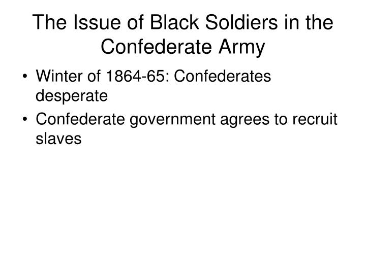 The Issue of Black Soldiers in the Confederate Army