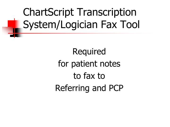ChartScript Transcription System/Logician Fax Tool