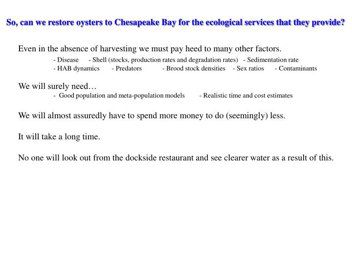 So, can we restore oysters to Chesapeake Bay for the ecological services that they provide?