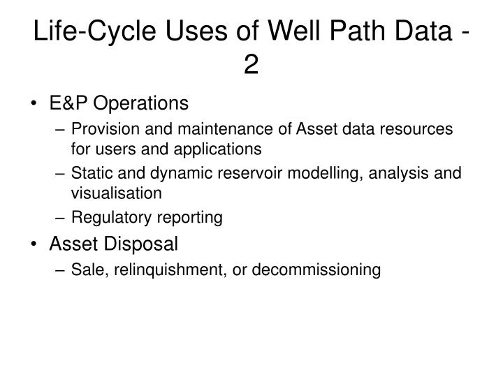 Life-Cycle Uses of Well Path Data - 2