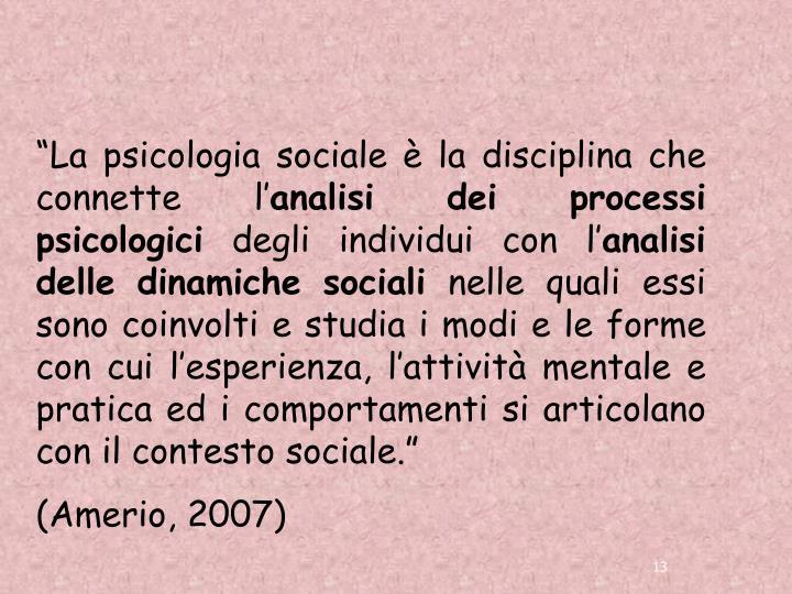 """""""La psicologia sociale è la disciplina che connette l'"""