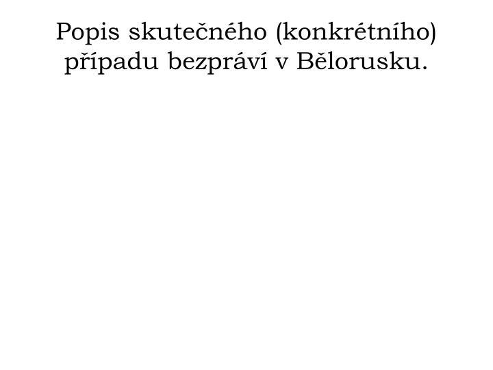 Popis skutečného (konkrétního) případu bezpráví v Bělorusku.