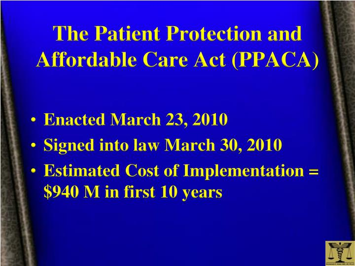 The Patient Protection and Affordable Care Act (PPACA)