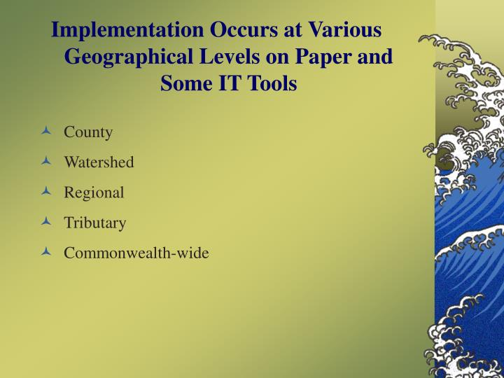 Implementation Occurs at Various Geographical Levels on Paper and Some IT Tools