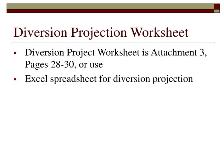 Diversion Projection Worksheet