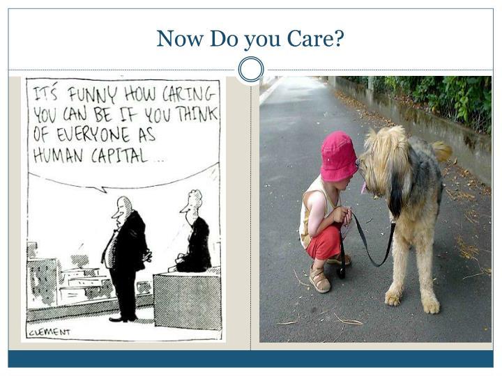 Now Do you Care?