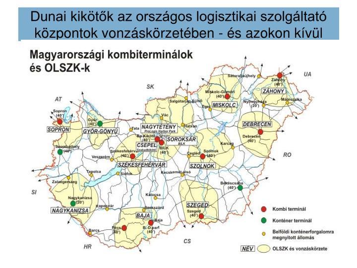 Dunai kikötők az országos logisztikai szolgáltató központok vonzáskörzetében - és azokon kívül