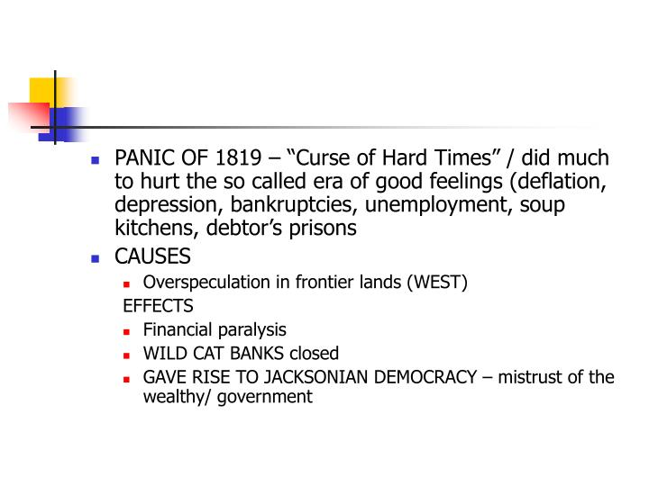"""PANIC OF 1819 – """"Curse of Hard Times"""" / did much to hurt the so called era of good feelings (deflation, depression, bankruptcies, unemployment, soup kitchens, debtor's prisons"""