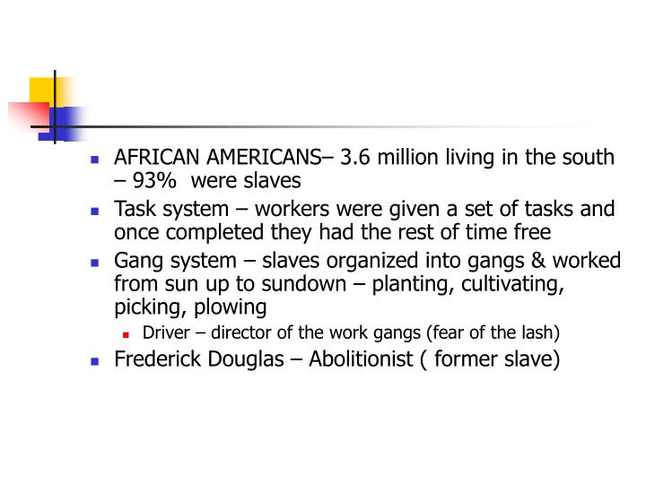 AFRICAN AMERICANS– 3.6 million living in the south – 93%  were slaves