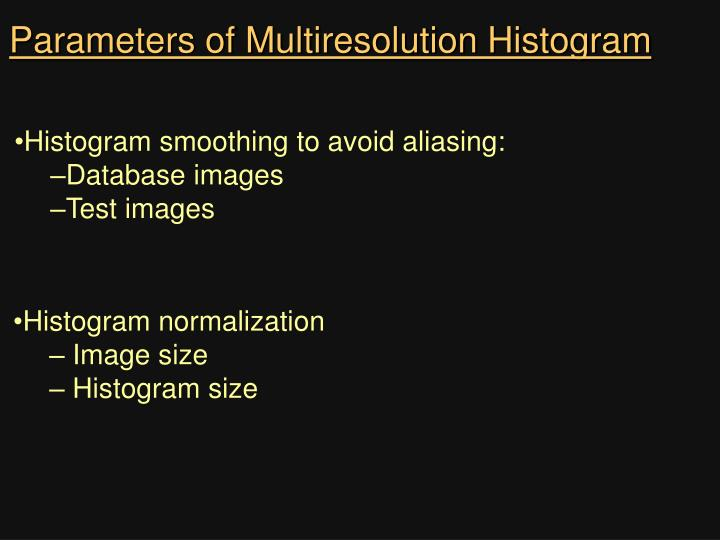 Parameters of Multiresolution Histogram
