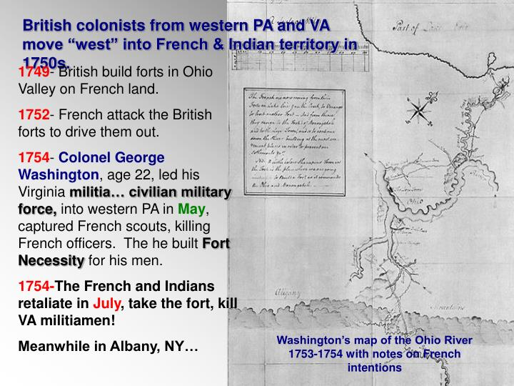 """British colonists from western PA and VA move """"west"""" into French & Indian territory in 1750s."""