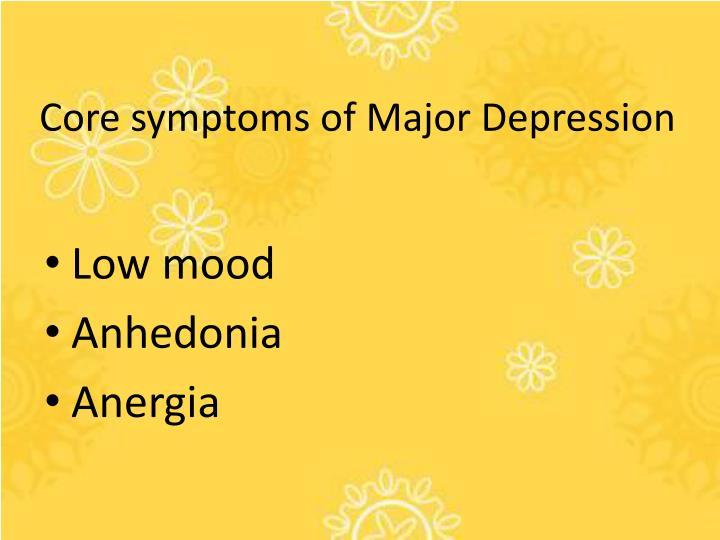 Core symptoms of Major Depression