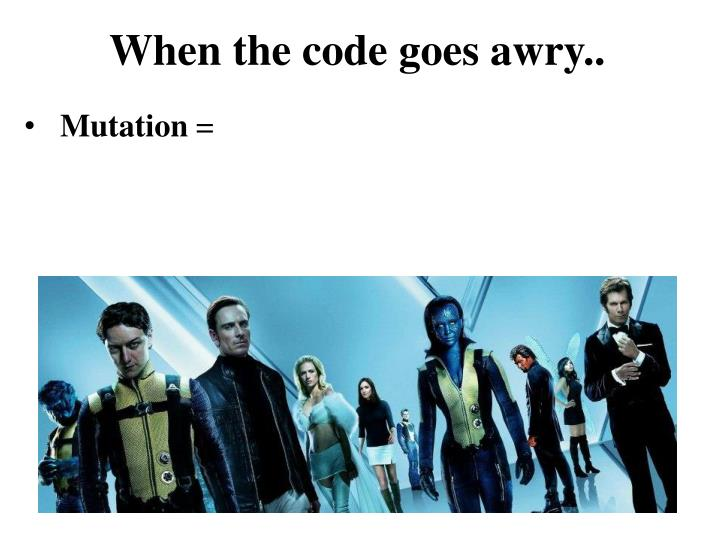 When the code goes awry..