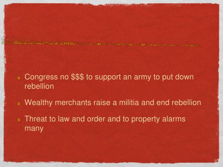 Congress no $$$ to support an army to put down rebellion