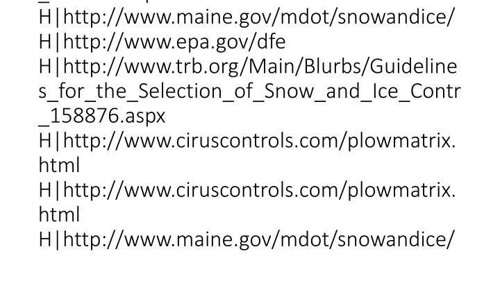 vti_cachedlinkinfo:VX H http://www.ciruscontrols.com/plowmatrix.html H http://www.ciruscontrols.com/plowmatrix.html H http://www.epa.gov/dfe H http://www.trb.org/Main/Blurbs/Guidelines_for_the_Selection_of_Snow_and_Ice_Contr_158876.aspx H http://www.maine.gov/mdot/snowandice/ H http://www.epa.gov/dfe H http://www.trb.org/Main/Blurbs/Guidelines_for_the_Selection_of_Snow_and_Ice_Cont