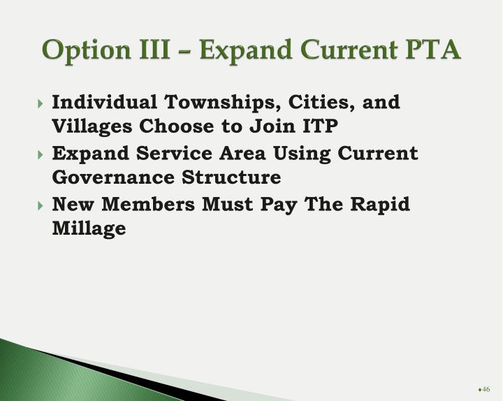 Option III – Expand Current PTA