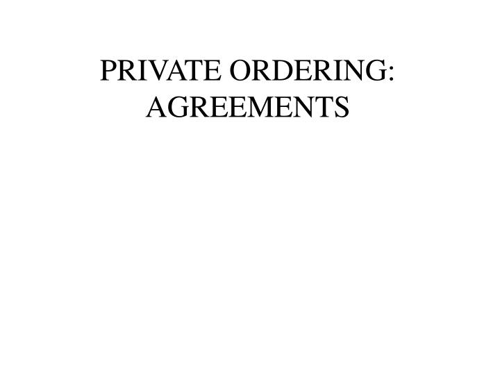 PRIVATE ORDERING: AGREEMENTS