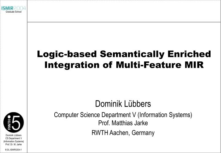Logic-based Semantically Enriched Integration of Multi-Feature MIR