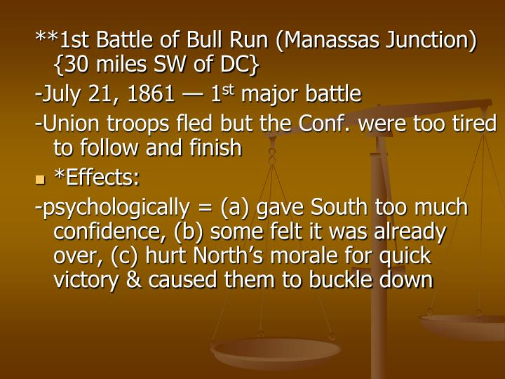 **1st Battle of Bull Run (Manassas Junction) {30 miles SW of DC}