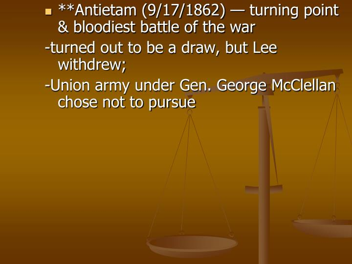**Antietam (9/17/1862) — turning point & bloodiest battle of the war