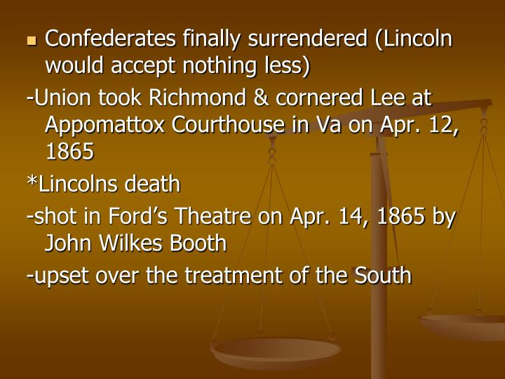 Confederates finally surrendered (Lincoln would accept nothing less)