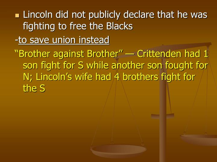 Lincoln did not publicly declare that he was fighting to free the Blacks